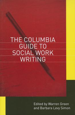 Columbia Guide to Social Work Writing By Green, Warren